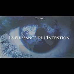 La puissance de l'Intention Anthony Chene  Tistrya  Xavier Faye