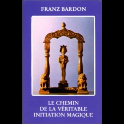 Le chemin de la véritable initiation magique Franz Bardon