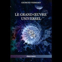 Le Grand Œuvre Universel Georges Vermard