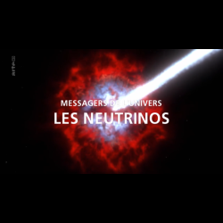Messagers de l'univers - Les neutrinos
