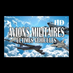 Avions militaires - Ultimes véhicules