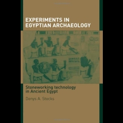 Experiments in Egyptian Archaeology: Stoneworking Technology in Ancient Egypt