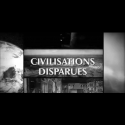 ***[Serie] Les civilisations disparues (France5)***